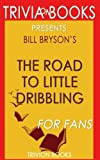 Trivia: The Road to Little Dribbling by Bill Bryson (Trivia-On-Books)