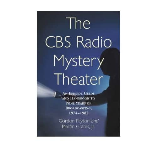[(The CBS Radio Mystery Theater: An Episode Guide and Handbook to Nine Years of Broadcasting, 1974-82)] [Author: Gordon Payton] published on (March, 2004)