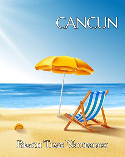Beach Time Notebook: Keep Cancun on your desk to help focus on fiesta! This wide lined blank journal helps you plan your next vacation or capture the adventure. (Paradise Notebooks, Band 1) Margarita Cancun