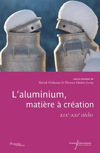 L'aluminium, matire  cration: XIXe-XXIe sicles