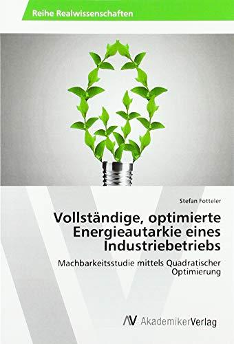 Vollständige, optimierte Energieautarkie eines Industriebetriebs: Machbarkeitsstudie mittels Quadratischer Optimierung