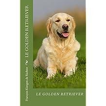 le golden retriever: Fidéle parmi les fidéles (Chiens de race t. 11)