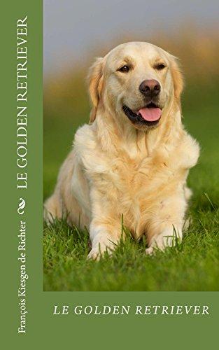 Livres gratuits en ligne le golden retriever: Fidéle parmi les fidéles (Chiens de race t. 11) pdf