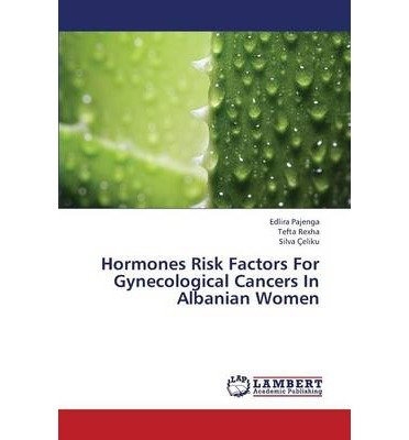 [(Hormones Risk Factors for Gynecological Cancers in Albanian Women)] [Author: Pajenga Edlira] published on (July, 2013)