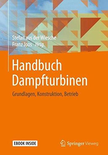 Handbuch Dampfturbinen: Grundlagen, Konstruktion, Betrieb