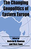 The Changing Geopolitics of Eastern Europe (Routledge Studies in Geopolitics)