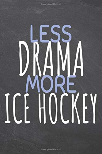 Less Drama More Ice Hockey: Ice Hockey Notebook, Planner or Journal   Size 6 x 9   110 Dot Grid Pages   Office Equipment, Supplies  Funny Ice Hockey Gift Idea for Christmas or Birthday (College Hockey Ice)