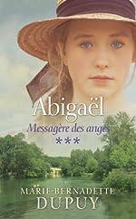 Abigaël, messagère des anges, tome 3 de Marie-Bernadette Dupuy