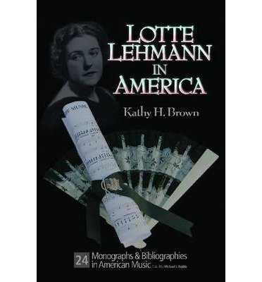 [(Lotte Lehman in America)] [Author: Kathy Hinton Brown] published on (April, 2013)