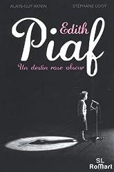 Edit Piaf. Un destin rose obscur