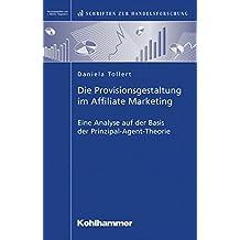 Die Provisionsgestaltung im Affiliate Marketing: Eine Analyse auf der Basis der Prinzipal-Agent-Theorie (-- nicht angegeben --)