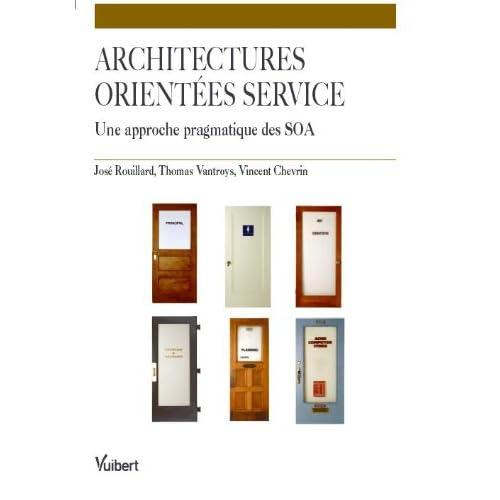 Les architectures orientées service : Une approche pragmatique des SOA. (Génie Logiciel)