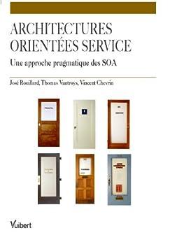 Les architectures orientées service : Une approche pragmatique des SOA. (Génie Logiciel) par [ROUILLARD, José, VANTROYS, Thomas, CHEVRIN, Vincent]