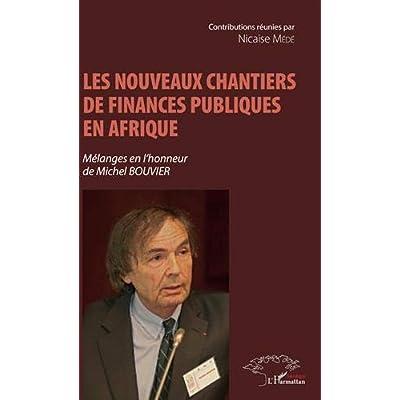 Les nouveaux chantiers de finances publiques en Afrique: Mélanges en l'honneur de Michel Bouvier