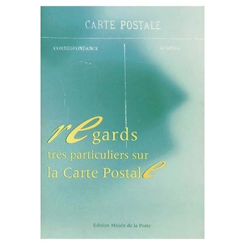 Regards très particuliers sur la carte postale : Exposition, Paris, 27 octobre 1992-30 janvier 1993, Musée de la poste