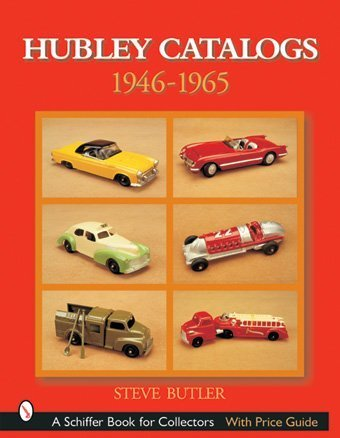Hubley Catalogs: 1946-1965 (Schiffer Book for Collectors with Price Guide) por Steve Butler