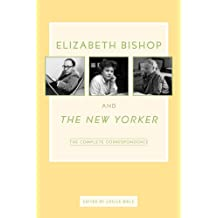 Elizabeth Bishop and the New Yorker: The Complete Correspondence