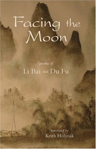 eBooks Pdf Free Download: Facing the Moon: Poems of Li Bai and Du Fu FB2