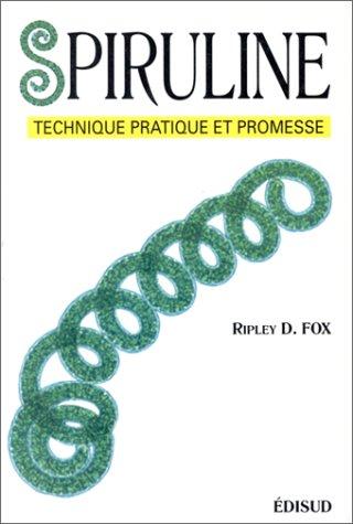 La spiruline, technique, pratique et promesse