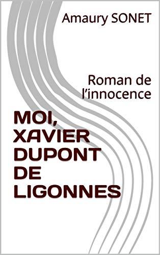 Moi Xavier Dupont De Ligonnes Roman De L Innocence