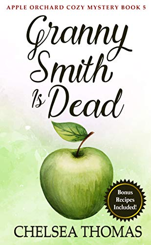 Granny Smith is Dead (Apple Orchard Cozy Mystery Book 5) (English Edition) Chelsea Dessert