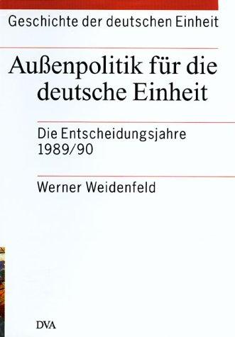 Geschichte der deutschen Einheit, 4 Bde., Bd.4, Außenpolitik für die deutsche Einheit