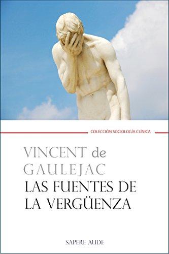 Las fuentes de la vergüenza (ENSAYO SOCIOLOGÍA CLÍNICA) por Vincent de Gaulejac