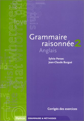 Corrigés des exercices de grammaire raisonnée, volume 2 par Sylvie Persec