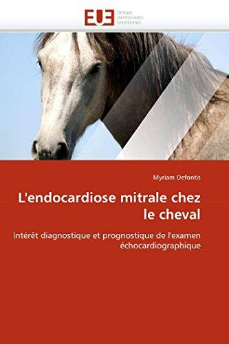 L'endocardiose mitrale chez le cheval: Intérêt diagnostique et prognostique de l'examen échocardiographique (Omn.Univ.Europ.) por Myriam Defontis