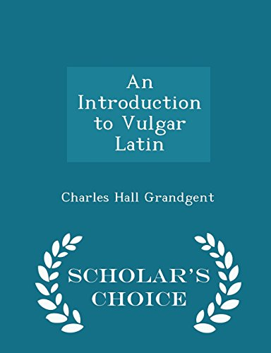 An Introduction to Vulgar Latin - Scholar's Choice Edition