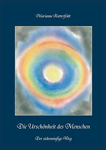 Die Urschönheit des Menschen: Der siebenstufige Weg – unter besonderer Berücksichtigung der Individuation nach Carl-Gustav Jung und der Geistigen ... Swedenborg (Berichte aus der Psychologie)