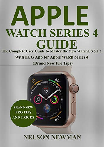 Apple Watch Series 4 Guide: The Complete User Guide to Master the ...