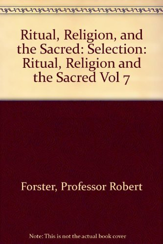 Ritual, Religion, and the Sacred: Selection: Ritual, Religion and the Sacred Vol 7 by Professor Robert Forster (1982-06-01)