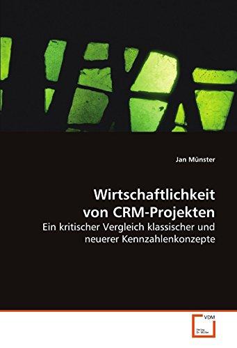Wirtschaftlichkeit von CRM-Projekten: Ein kritischer Vergleich klassischer und neuerer Kennzahlenkonzepte