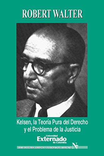 Kelsen. La teoría pura del derecho y el problema de la justicia (Serie de Teoria Juridica y Filosofia del Derecho; No. 7)