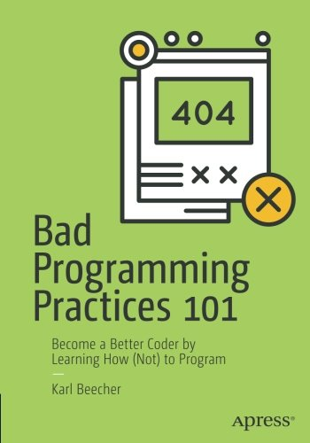Preisvergleich Produktbild Bad Programming Practices 101: Become a Better Coder by Learning How (Not) to Program