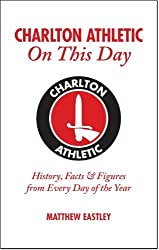 Charlton Athletic On This Day: History. Facts & Figures from Every Day of the Year by Matthew Eastley ( 2011 ) Hardcover