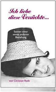 Ich liebe diese Verrückte...: Szenen einer etwas anderen Beziehung (German Edition)