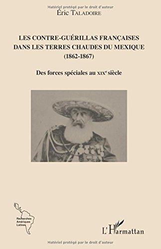 Les Contre-Guérillas françaises dans les Terres Chaudes du Mexique (1862-1867): Des forces spéciales au XIXe siècle