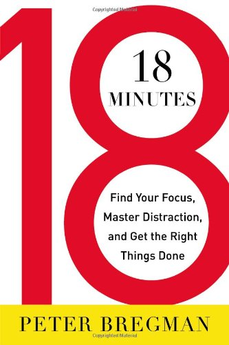 18 Minutes: Find Your Focus, Master Distraction, and Get the Right Things Done por Peter Bregman