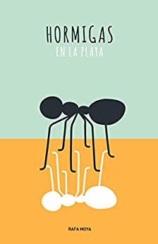 Hormigas en la playa (Spanish Edition) by [Moya, Rafa]