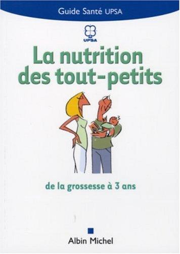 La nutrition des tous petits : De la gro...