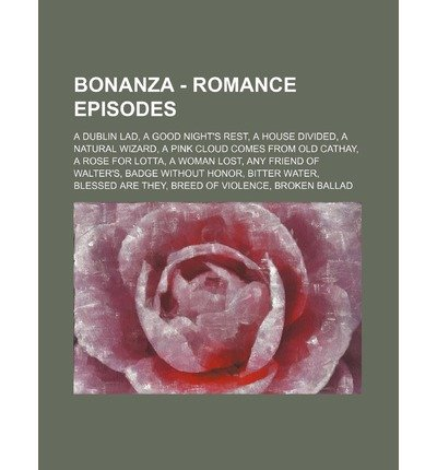 [{ Bonanza - Romance Episodes: A Dublin Lad, a Good Night's Rest, a House Divided, a Natural Wizard, a Pink Cloud Comes from Old Cathay, a Rose for L By Source Wikia ( Author ) Oct - 29- 2011 ( Paperback ) } ] Cathay Rose