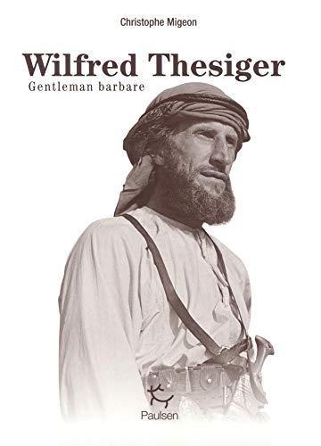 Wilfred Thesiger - Gentleman barbare par Christophe Migeon