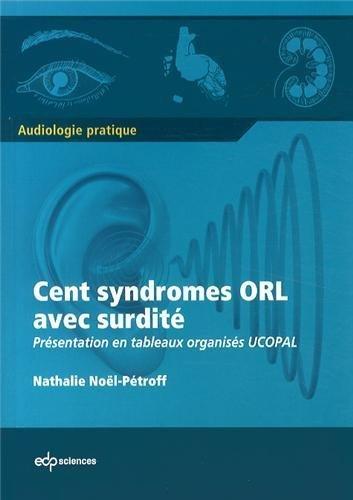 Cent syndromes ORL avec surdité : Présentation en tableaux organisés UCOPAL de Nathalie Noël-Pétroff (10 avril 2014) Broché