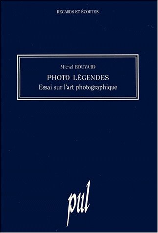 PHOTO-LEGENDES. Essai sur l'art photographique