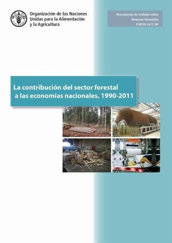 La Contribucion del Sector Forestal a las Economias Nacionales, 1990-2011 (Forestry Financing Working Paper) por Food and Agriculture Organization of the United Nations
