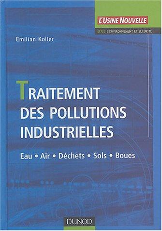 Traitement des pollutions industrielles : Eau - Air - Déchets - Sols - Boues
