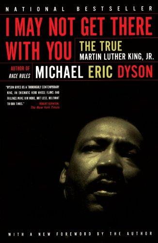 I May Not Get There with You: The True Martin Luther King, Jr. por Michael Eric Dyson
