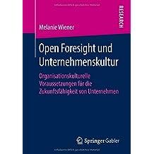 Open Foresight und Unternehmenskultur: Organisationskulturelle Voraussetzungen für die Zukunftsfähigkeit von Unternehmen